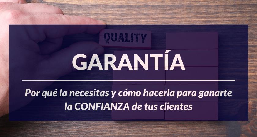 garantía: por qué y cómo hacerla